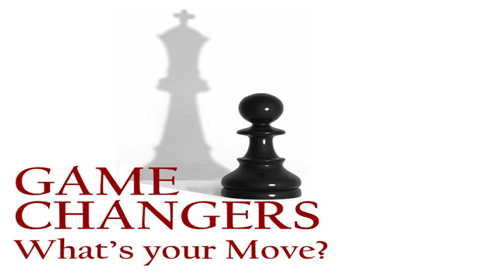Game Changers - What's Your Move?