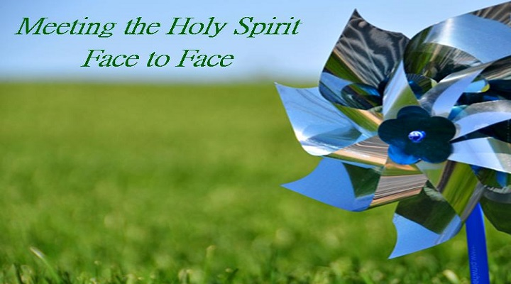 Meet the Holy Spirit Face to Face